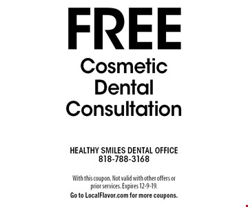 Free Cosmetic Dental Consultation. With this coupon. Not valid with other offers or prior services. Expires 12-9-19. Go to LocalFlavor.com for more coupons.