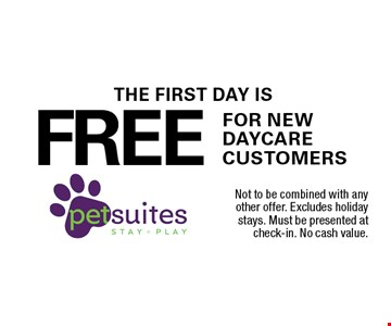 THE FIRST DAY IS FREE FOR NEW DAYCARE CUSTOMERS. Not to be combined with any other offer. Excludes holiday stays. Must be presented at check-in. No cash value.