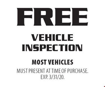 FREE VEHICLE INSPECTION. Most vehicles. Must present at time of purchase. EXP. 3/31/20.