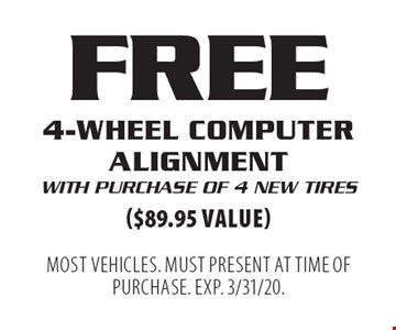 FREE 4-wheel computer alignment with purchase of 4 new tires ($89.95 value). Most vehicles. Must present at time of purchase. EXP. 3/31/20.