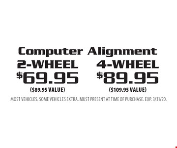Computer Alignment - 4-wheel $89.95 ($109.95 value or )2-wheel $69.95 ($89.95 value). Most vehicles. Some vehicles extra. Must present at time of purchase. EXP. 3/31/20.