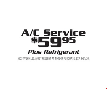 $59.95 A/C Service. Plus Refrigerant. Most vehicles. Must present at time of purchase. EXP. 3/31/20.