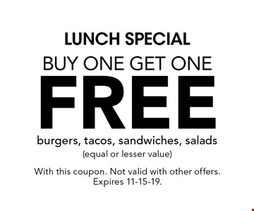 lunch special buy one get one free burgers, tacos, sandwiches, salads (equal or lesser value). With this coupon. Not valid with other offers. Expires 11-15-19.