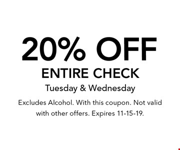 20% Off Entire Check Tuesday & Wednesday . Excludes Alcohol. With this coupon. Not valid with other offers. Expires 11-15-19.