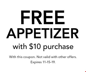 free appetizer with $10 purchase. With this coupon. Not valid with other offers. Expires 11-15-19.