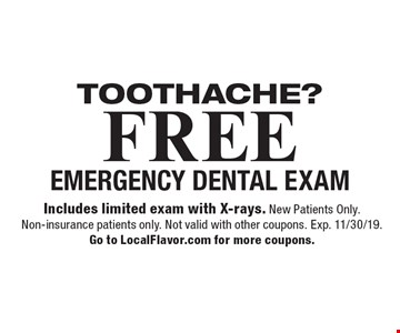 Toothache? FREE emergency dental exam. Includes limited exam with X-rays. New Patients Only. Non-insurance patients only. Not valid with other coupons. Exp. 11/30/19. Go to LocalFlavor.com for more coupons.