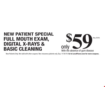 NEW PATIENT SPECIAL - Only $59 FULL MOUTH EXAM, DIGITAL X-RAYS & BASIC CLEANING (Reg. $200). With the absence of gum disease. New Patients Only. Not valid with other coupons. Non-insurance patients only. Exp. 11/30/19. Go to LocalFlavor.com for more coupons.
