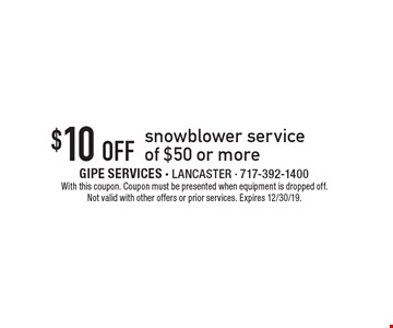 $10 off snowblower service of $50 or more. With this coupon. Coupon must be presented when equipment is dropped off. Not valid with other offers or prior services. Expires 12/30/19.