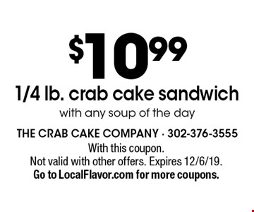 $10.99 1/4 lb. crab cake sandwich with any soup of the day. With this coupon. Not valid with other offers. Expires 12/6/19. Go to LocalFlavor.com for more coupons.