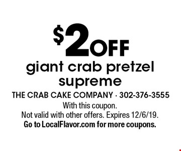 $2 Off giant crab pretzel supreme. With this coupon. Not valid with other offers. Expires 12/6/19. Go to LocalFlavor.com for more coupons.
