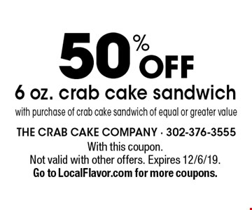 50% Off 6 oz. crab cake sandwich with purchase of crab cake sandwich of equal or greater value. With this coupon. Not valid with other offers. Expires 12/6/19. Go to LocalFlavor.com for more coupons.