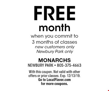 FREE month when you commit to 3 months of classes new customers only Newbury Park only. With this coupon. Not valid with other offers or prior classes. Exp. 12/13/19.Go to LocalFlavor.com for more coupons.