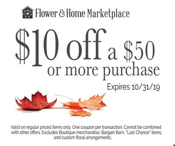 $10 off a $50 or more purchase. Valid on regular priced items only. One coupon per transaction. Cannot be combined with other offers. Excludes Boutique merchandis, Bargain Barn,