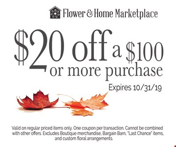 $20 off a $100 or more purchase. Valid on regular priced items only. One coupon per transaction. Cannot be combined with other offers. Excludes Boutique merchandis, Bargain Barn,