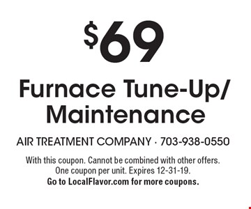 $69 furnace tune-up/maintenance. With this coupon. Cannot be combined with other offers. One coupon per unit. Expires 12-31-19. Go to LocalFlavor.com for more coupons.