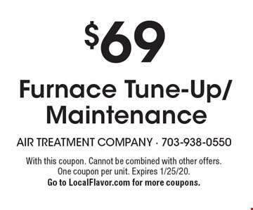 $69 Furnace Tune-Up/Maintenance. With this coupon. Cannot be combined with other offers. One coupon per unit. Expires 1/25/20. Go to LocalFlavor.com for more coupons.