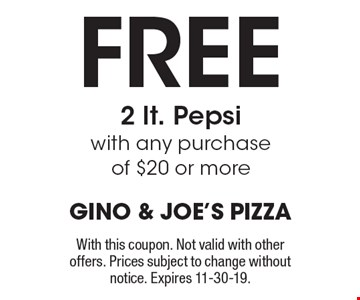 FREE 2 lt. Pepsi with any purchase of $20 or more. With this coupon. Not valid with other offers. Prices subject to change without notice. Expires 11-30-19.