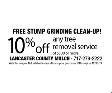 Free Stump Grinding Clean-Up! 10% off any tree removal service of $500 or more. With this coupon. Not valid with other offers or prior purchases. Offer expires 12/30/19.