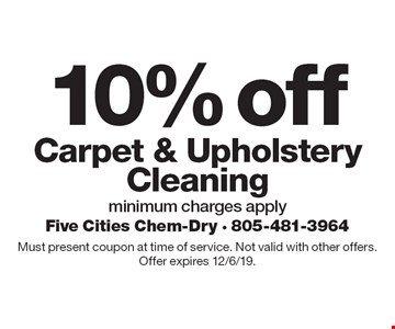 10% off Carpet & Upholstery Cleaning. Minimum charges apply. Must present coupon at time of service. Not valid with other offers. Offer expires 12/6/19.