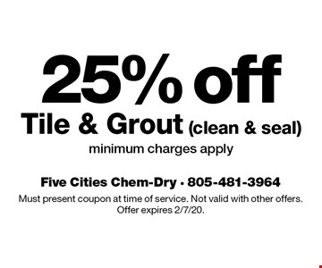 25% off Tile & Grout (clean & seal), minimum charges apply. Must present coupon at time of service. Not valid with other offers. Offer expires 2/7/20.