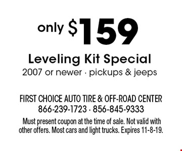 only $159 Leveling Kit Special. 2007 or newer - pickups & jeeps. Must present coupon at the time of sale. Not valid with other offers. Most cars and light trucks. Expires 11-8-19.