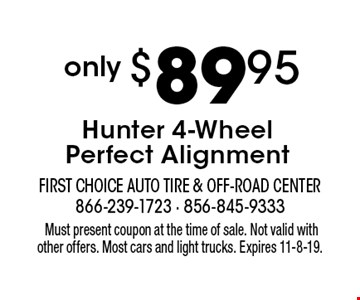 only $89.95 Hunter 4-Wheel Perfect Alignment. Must present coupon at the time of sale. Not valid with other offers. Most cars and light trucks. Expires 11-8-19.