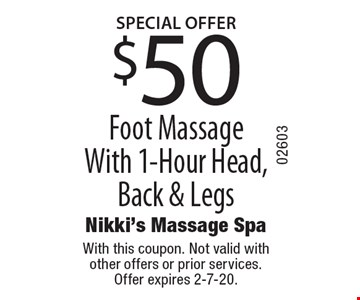 SPECIAL OFFER $50 Foot Massage With 1-Hour Head, Back & Legs . With this coupon. Not valid with other offers or prior services. Offer expires 2-7-20.