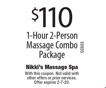 $110 1-Hour 2-Person Massage Combo Package . With this coupon. Not valid with other offers or prior services. Offer expires 2-7-20.