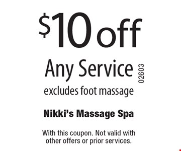 $10 off Any Service excludes foot massage . With this coupon. Not valid with other offers or prior services.