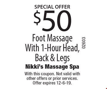 SPECIAL OFFER $50 Foot Massage With 1-Hour Head, Back & Legs. With this coupon. Not valid with other offers or prior services. Offer expires 12-6-19.