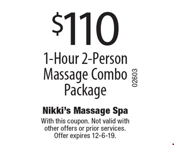 $110 1-Hour 2-Person Massage Combo Package. With this coupon. Not valid with other offers or prior services.Offer expires 12-6-19.