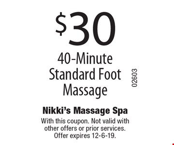 $30 40-Minute Standard Foot Massage. With this coupon. Not valid with other offers or prior services. Offer expires 12-6-19.