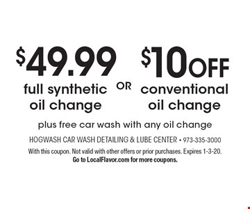 $49.99 full synthetic oil change  OR $10 OFF conventional oil change. Plus free car wash with any oil change. With this coupon. Not valid with other offers or prior purchases. Expires 1-3-20. Go to LocalFlavor.com for more coupons.
