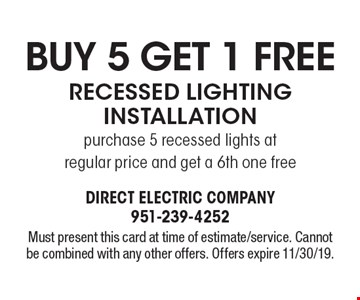 Buy 5 Get 1 Free Recessed Lighting Installation purchase 5 recessed lights at regular price and get a 6th one free. Must present this card at time of estimate/service. Cannot be combined with any other offers. Offers expire 11/30/19.