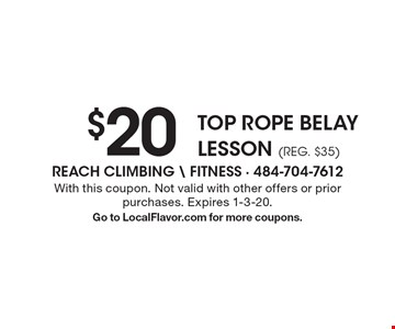$20 top rope belay lesson (reg. $35). With this coupon. Not valid with other offers or prior purchases. Expires 1-3-20. Go to LocalFlavor.com for more coupons.