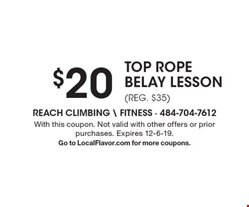 $20 Top Rope Belay Lesson (reg. $35). With this coupon. Not valid with other offers or prior purchases. Expires 12-6-19. Go to LocalFlavor.com for more coupons.