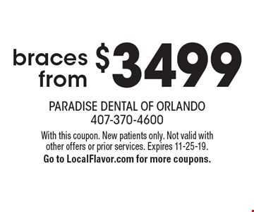 Braces from $3499. With this coupon. New patients only. Not valid with other offers or prior services. Expires 11-25-19. Go to LocalFlavor.com for more coupons.