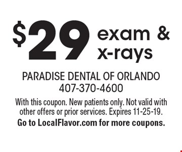 $29 exam & x-rays. With this coupon. New patients only. Not valid with other offers or prior services. Expires 11-25-19. Go to LocalFlavor.com for more coupons.