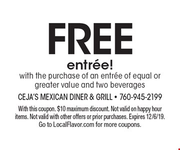 FREE entree! with the purchase of an entree of equal or greater value and two beverages. With this coupon. $10 maximum discount. Not valid on happy hour items. Not valid with other offers or prior purchases. Expires 12/6/19. Go to LocalFlavor.com for more coupons.