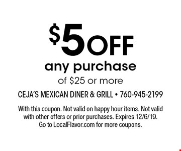 $5 OFF any purchase of $25 or more. With this coupon. Not valid on happy hour items. Not valid with other offers or prior purchases. Expires 12/6/19. Go to LocalFlavor.com for more coupons.