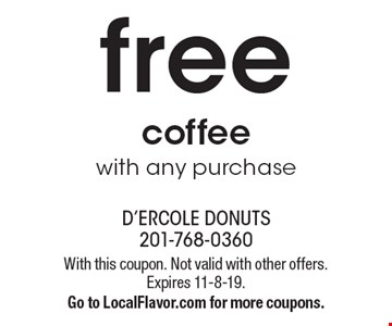 Free coffee with any purchase. With this coupon. Not valid with other offers. Expires 11-8-19. Go to LocalFlavor.com for more coupons.