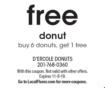Free donut. Buy 6 donuts, get 1 free. With this coupon. Not valid with other offers. Expires 11-8-19. Go to LocalFlavor.com for more coupons.