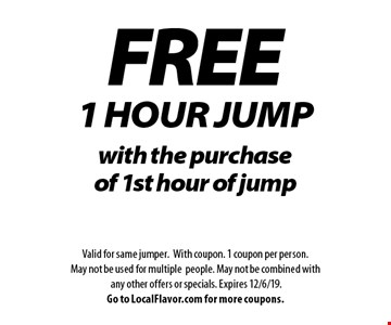 FREE 1 Hour JUMP with the purchase of 1st hour of jump. Valid for same jumper. With coupon. 1 coupon per person. May not be used for multiple people. May not be combined with any other offers or specials. Expires 12/6/19. Go to LocalFlavor.com for more coupons.