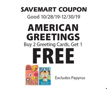 Buy 2 Greeting Cards, Get 1 FREE American Greetings. Excludes Papyrus. SAVEMART COUPON Good 10/28/19-12/30/19