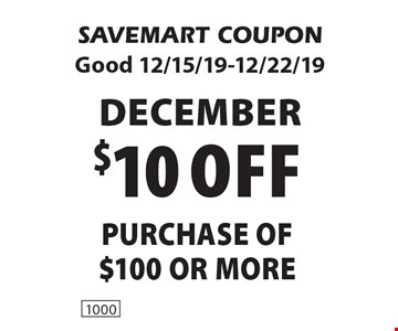 DECEMBER $10 off purchase of $100 or more. SAVEMART COUPON. Good 12/15/19-12/22/19.
