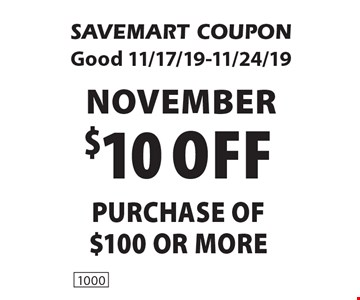 November $10 off purchase of $100 or more. SAVEMART COUPON Good 11/17/19-11/24/19.