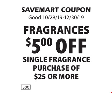Fragrances! $5.00 off SINGLE FRAGRANCE purchase of $25 or more. SAVEMART COUPON. Good 10/28/19-12/30/19