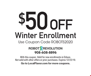 $50 off Winter Enrollment. Use Coupon Code ROBOTS2020. With this coupon. Valid for new enrollments in Edison. Not valid with other offers or prior purchases. Expires 12/22/19. Go to LocalFlavor.com for more coupons.