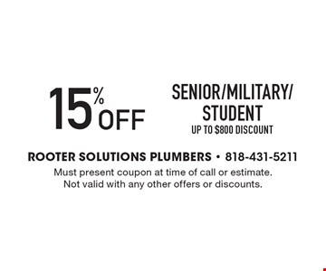 15% Off Senior/Military/Student up to $800 Discount. Must present coupon at time of call or estimate. Not valid with any other offers or discounts.