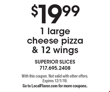 $19.99 1 large cheese pizza & 12 wings. With this coupon. Not valid with other offers. Expires 12/1/19. Go to LocalFlavor.com for more coupons.